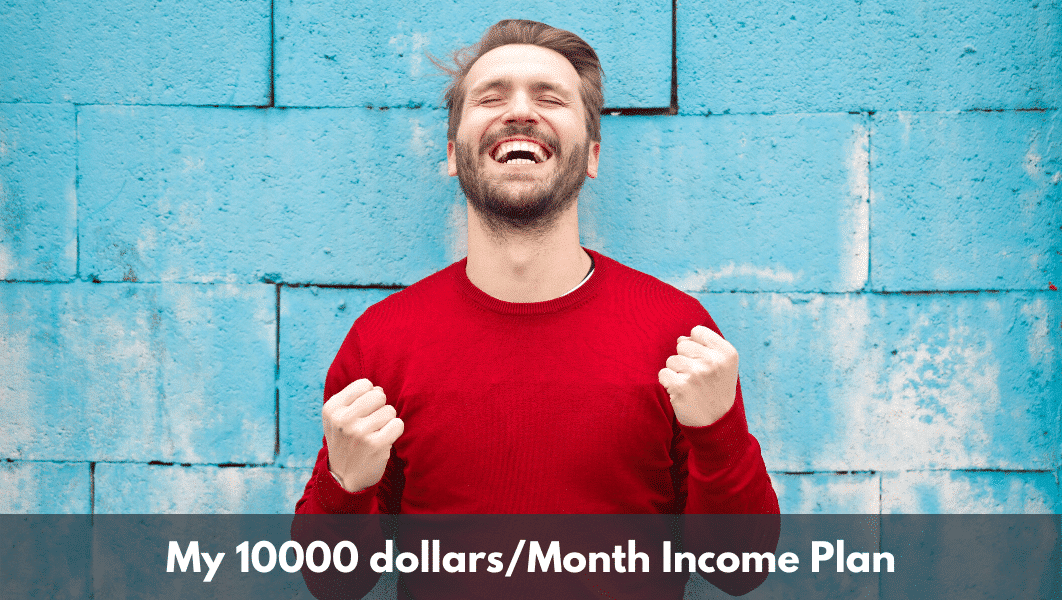 My 10000 Dollars Per Month Income Plan