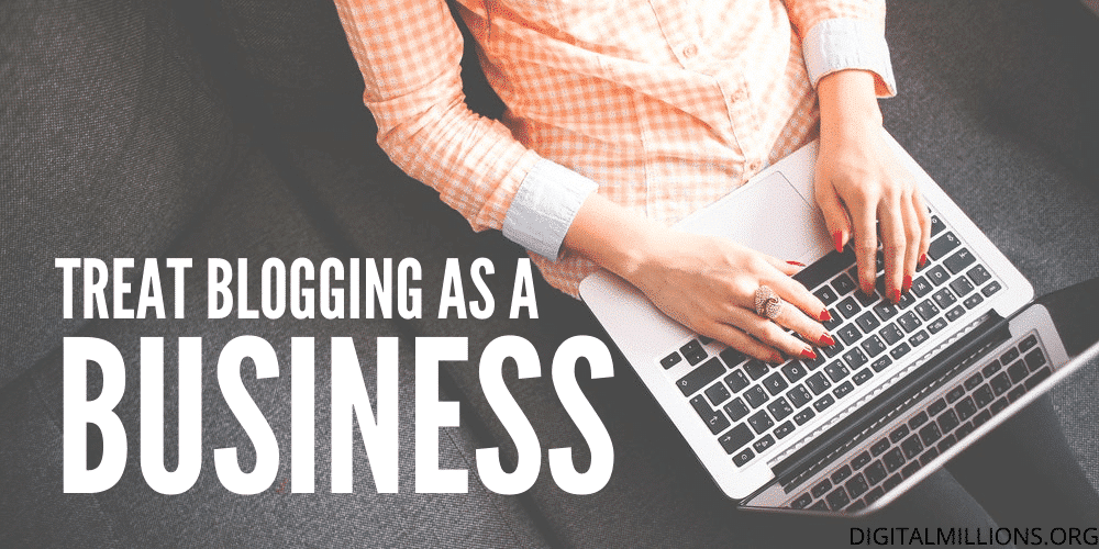Treat Blogging as a Business